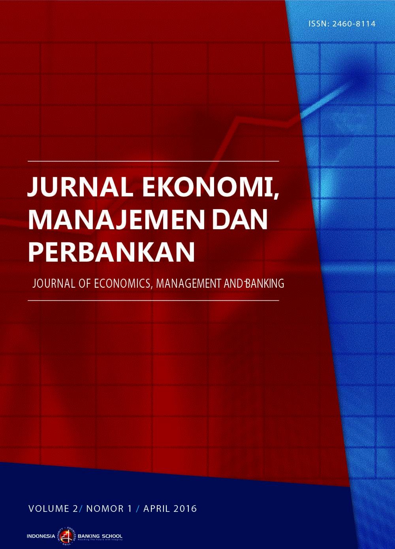 Jurnal Ekonomi, Manajemen dan Perbankan (Journal of Economics, Management and Banking),Volume 2 No.1, April 2016